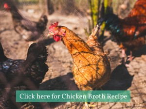 Click here for Chicken Broth Recipe