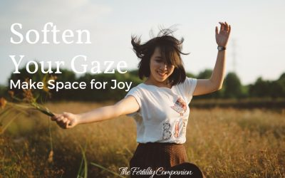 Soften your gaze, make space for joy