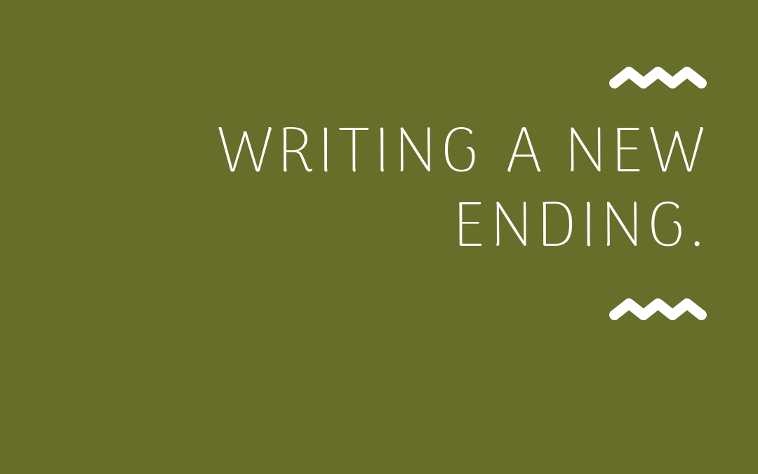 Writing a new ending…